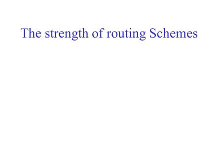 The strength of routing Schemes. Main issues Eliminating the buzz: Are there real differences between forwarding schemes: OSPF vs. MPLS? Can we quantify.