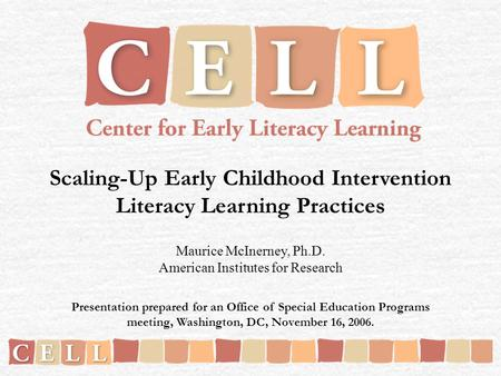 Scaling-Up Early Childhood Intervention Literacy Learning Practices Maurice McInerney, Ph.D. American Institutes for Research Presentation prepared for.