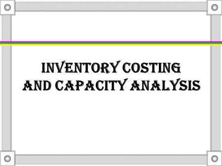 Inventory Costing and Capacity Analysis JOIN KHALID AZIZ ECONOMICS OF ICMAP, ICAP, MA-ECONOMICS, B.COM. FINANCIAL ACCOUNTING OF ICMAP STAGE 1,3,4 ICAP.