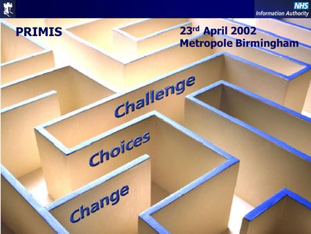 Primary Care – Changing Future 1 PRIMIS 23 rd April 2002 Metropole Birmingham.
