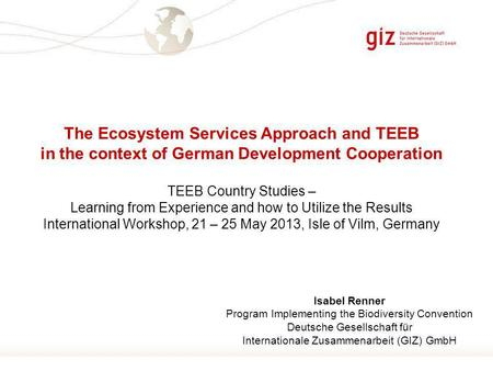 Page 1 The Ecosystem Services Approach and TEEB in the context of German Development Cooperation TEEB Country Studies – Learning from Experience and how.