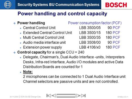 Security Systems BU Communication Systems ST/SEU-CO 1 DCN SA SD Design Calc 30.11.2004 Power handling and control capacity Power handling Power consumption.