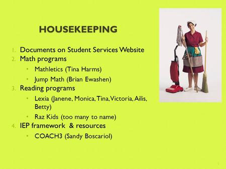 HOUSEKEEPING 1. Documents on Student Services Website 2. Math programs Mathletics (Tina Harms) Jump Math (Brian Ewashen) 3. Reading programs Lexia (Janene,