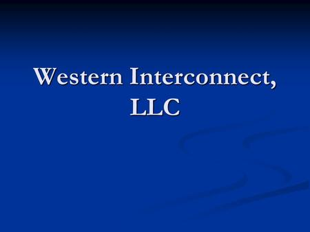 Western Interconnect, LLC. Who We Are Membership, for-profit, Delaware LLC Membership, for-profit, Delaware LLC Goal: Goal: Regional scale economies in.