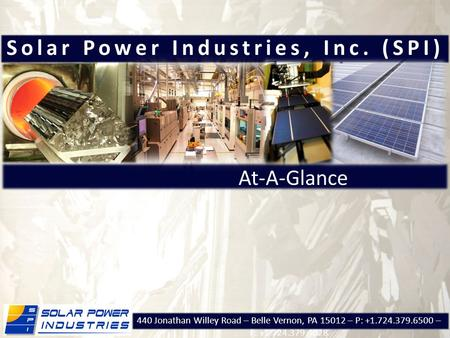 At-A-Glance Solar Power Industries, Inc. (SPI) 440 Jonathan Willey Road – Belle Vernon, PA 15012 – P: +1.724.379.6500 – F: +1 724.379.4028.