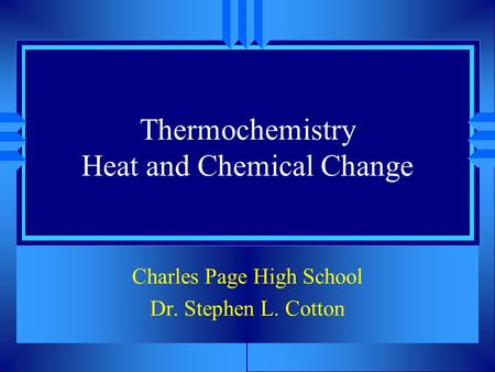 Thermochemistry Heat and Chemical Change Charles Page High School Dr. Stephen L. Cotton.