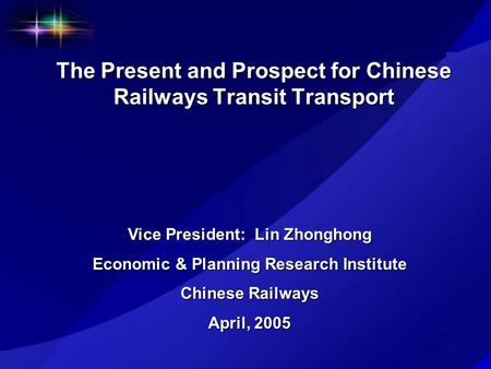 The Present and Prospect for Chinese Railways Transit Transport Vice President: Lin Zhonghong Economic & Planning Research Institute Chinese Railways April,