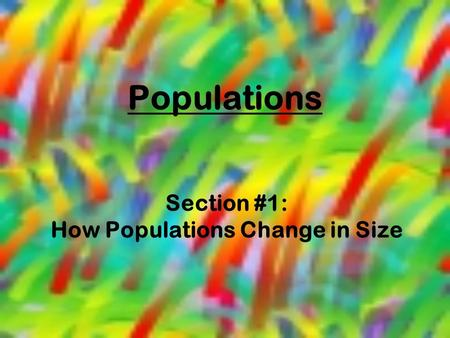 Populations Section #1: How Populations Change in Size.