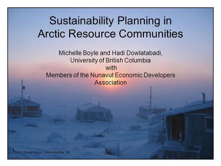 Photo: Zainab Mogul, Cambridge Bay, NU Sustainability Planning in Arctic Resource Communities Michelle Boyle and Hadi Dowlatabadi, University of British.