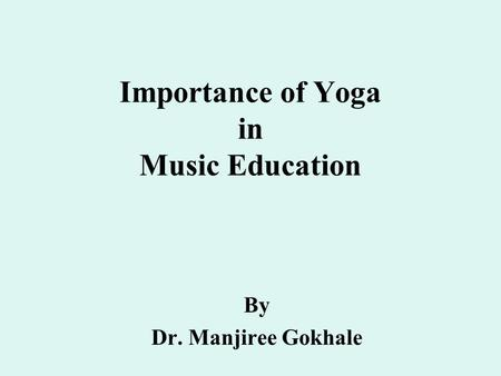 Importance of Yoga in Music Education By Dr. Manjiree Gokhale.
