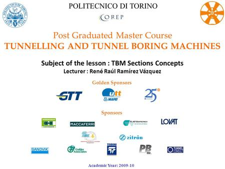 Post Graduated Master Course TUNNELLING AND TUNNEL BORING MACHINES Subject of the lesson : TBM Sections Concepts Lecturer : René Raúl Ramírez Vázquez Golden.