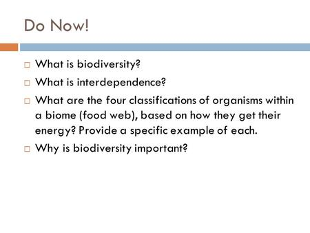 Do Now! What is biodiversity? What is interdependence? What are the four classifications of organisms within a biome (food web), based on how they get.