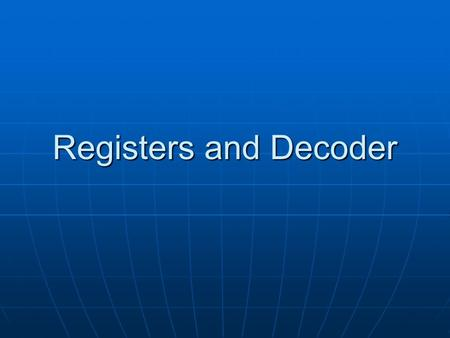 Registers and Decoder.