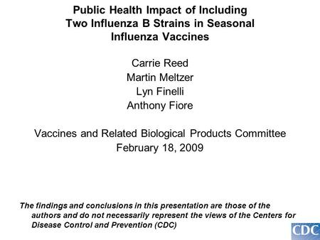 Public Health Impact of Including Two Influenza B Strains in Seasonal Influenza Vaccines Carrie Reed Martin Meltzer Lyn Finelli Anthony Fiore Vaccines.