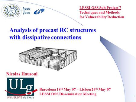 1 LESSLOSS Sub Project 7 Techniques and Methods for Vulnerability Reduction Barcelona 18 th May 07 – Lisbon 24 th May 07 LESSLOSS Dissemination Meeting.
