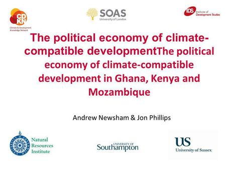 The political economy of climate- compatible development The political economy of climate-compatible development in Ghana, Kenya and Mozambique Andrew.