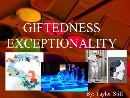 GIFTEDNESS EXCEPTIONALITY By: Taylor Stiff. Federal Definition of Gifted Children Children and you with outstanding talent perform, or show the potential.