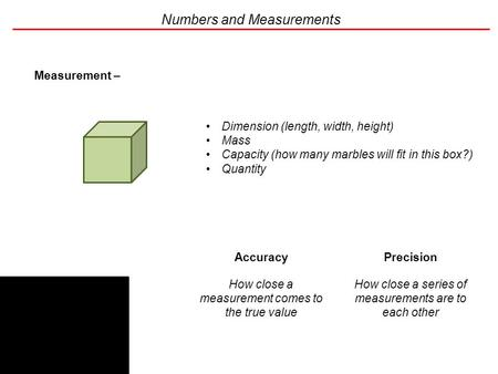 Numbers and Measurements Measurement – the determination of a physical property of the sample of interest Dimension (length, width, height) Mass Capacity.