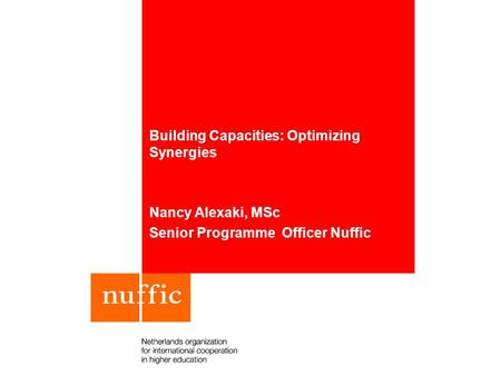 Building Capacities: Optimizing Synergies Nancy Alexaki, MSc Senior Programme Officer Nuffic.