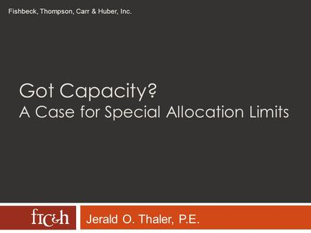 Fishbeck, Thompson, Carr & Huber, Inc. Got Capacity? A Case for Special Allocation Limits Jerald O. Thaler, P.E.