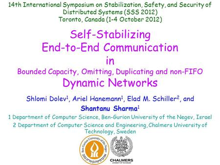 Self-Stabilizing End-to-End Communication in Bounded Capacity, Omitting, Duplicating and non-FIFO Dynamic Networks Shlomi Dolev 1, Ariel Hanemann 1, Elad.