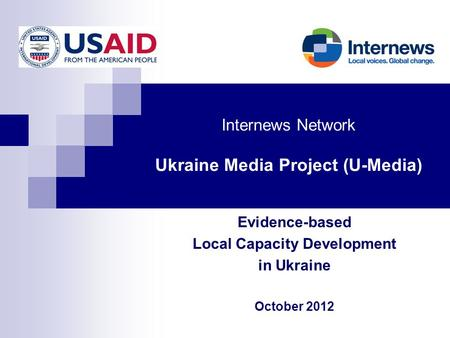 Internews Network Ukraine Media Project (U-Media) Evidence-based Local Capacity Development in Ukraine October 2012.