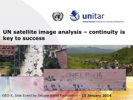 UN satellite image analysis – continuity is key to success GEO-X, Side Event by Secure World Foundation – 13 January 2014.