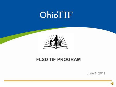 June 1, 2011 FLSD TIF PROGRAM. OHIO TIF OVERVIEW Five-year grant from the U.S. Department of Education Franklin Local is one of 24 participating Ohio.