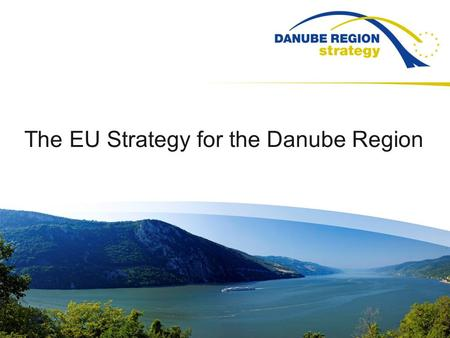 The EU Strategy for the Danube Region. The EU Strategy for the Danube Region – EUSDR The Region Why a macro-regional strategy? What is it about? How does.