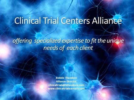 Clinical Trial Centers Alliance offering specialized expertise to fit the unique needs of each client offering specialized expertise to fit the unique.