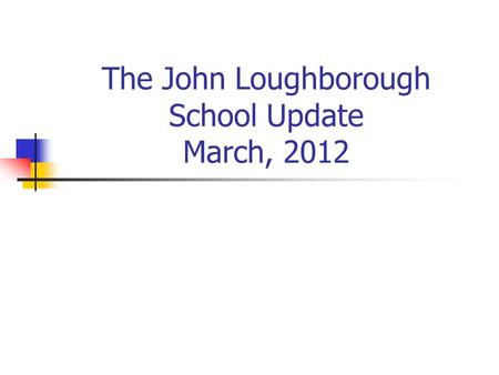 The John Loughborough School Update March, 2012. JLS Inspection Ofsted Inspection - December, 2011 Report published January, 2012 Chair of Governors: