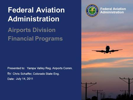 Presented to: By: Date: Federal Aviation Administration Federal Aviation Administration Airports Division Financial Programs Yampa Valley Reg. Airports.