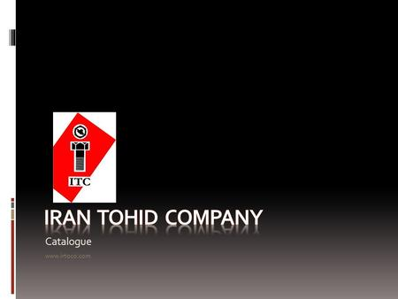 Catalogue www.irtoco.com. Iran Tohid Company ( Manufacturer Of Bolt & Nut ) In 1991 for the purpose of self- sufficiency and industrial development of.