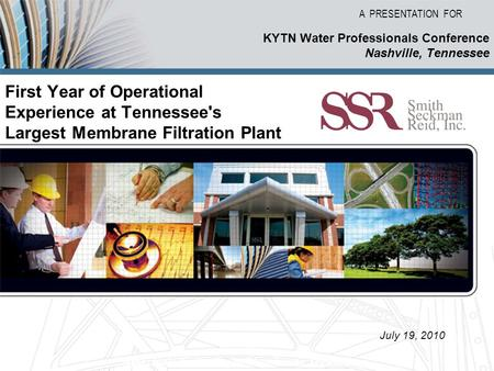 A PRESENTATION FOR Americas Authority in Membrane Technology First Year of Operational Experience at Tennessee's Largest Membrane Filtration Plant KYTN.