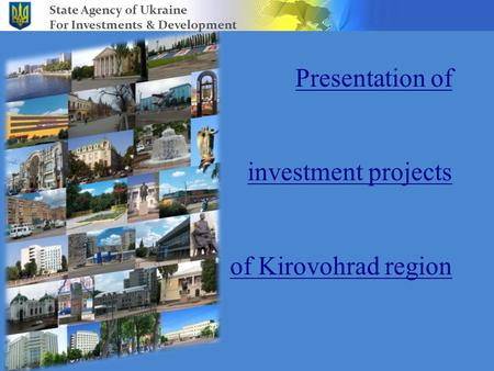 Presentation of investment projects of Kirovohrad region State Agency of Ukraine For Investments & Development.