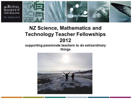 NZ Science, Mathematics and Technology Teacher Fellowships 2012 supporting passionate teachers to do extraordinary things.