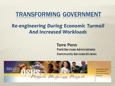 Terre Penn Field Services Administrator Community Services Division Re-engineering During Economic Turmoil And Increased Workloads.