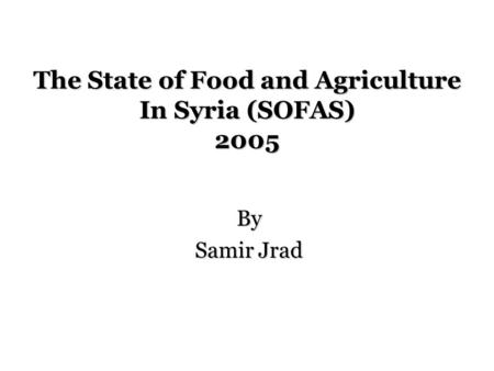 The State of Food and Agriculture In Syria (SOFAS) 2005 By Samir Jrad.