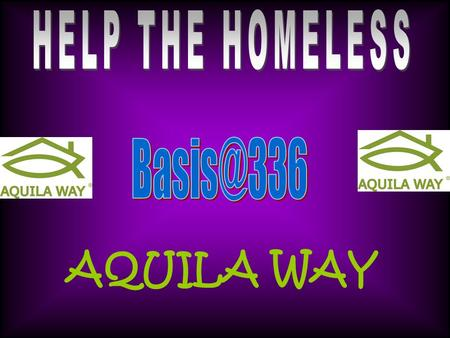 AQUILA WAY. exists to provide for the basic needs of homeless people and those facing homelessness. We will support you through crisis points.