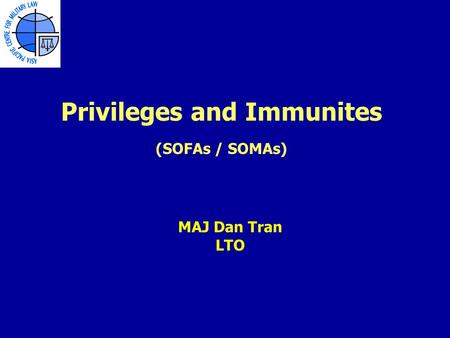Privileges and Immunites (SOFAs / SOMAs) MAJ Dan Tran LTO.