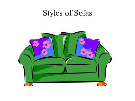 Styles of Sofas. Love Seat Loveseat is a smaller sofa for seating two persons.