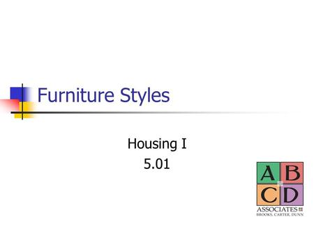 Furniture Styles Housing I 5.01. Furniture Facts To be legally classified as an antique the furniture piece needs to be 100 years old. Eclectic style.