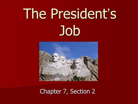 The Presidents Job Chapter 7, Section 2. Article II U.S. Constitution The executive Power shall be vested in a President of the United States of America.The.