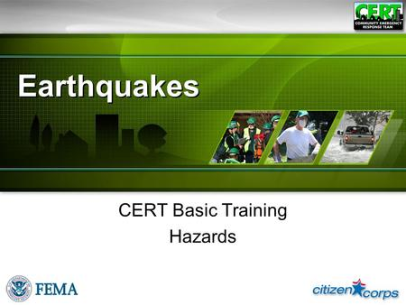 Earthquakes CERT Basic Training Hazards. An Earthquake is… A sudden slipping or movement of a portion of the Earths crust Caused by a sudden release of.