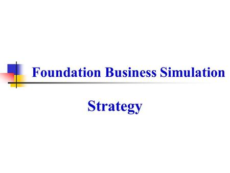 Foundation Business Simulation Strategy. Strategy Strategy and Tactics differ mainly around time scale. In Foundation®, a 5-8 year Strategy is supported.