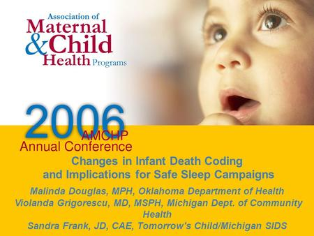 Workshop/Breakout Title Workshop/Breakout Speaker(s) Changes in Infant Death Coding and Implications for Safe Sleep Campaigns Malinda Douglas, MPH, Oklahoma.