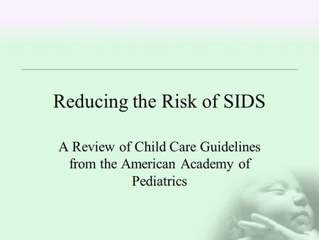 Reducing the Risk of SIDS A Review of Child Care Guidelines from the American Academy of Pediatrics.