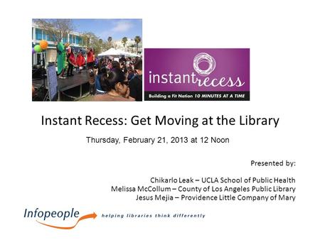 Instant Recess: Get Moving at the Library Presented by: Chikarlo Leak – UCLA School of Public Health Melissa McCollum – County of Los Angeles Public Library.