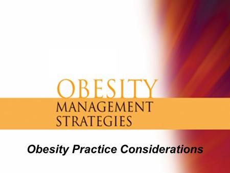 Obesity Practice Considerations. Establish an Approach to the Obese Patient The patient who has a disease but is not the disease Medical and psychological.