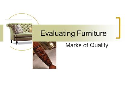 Evaluating Furniture Marks of Quality. Quality…… Like beauty is more than skin deep. You can always pay less, buy youll never get more!
